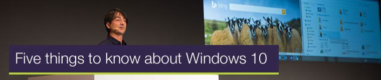 Use IT Computers - Five things to know about Windows 10