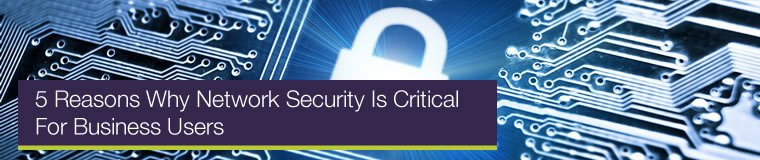 5 Reasons Why Network Security Is Critical For Business Users - Use IT Computers